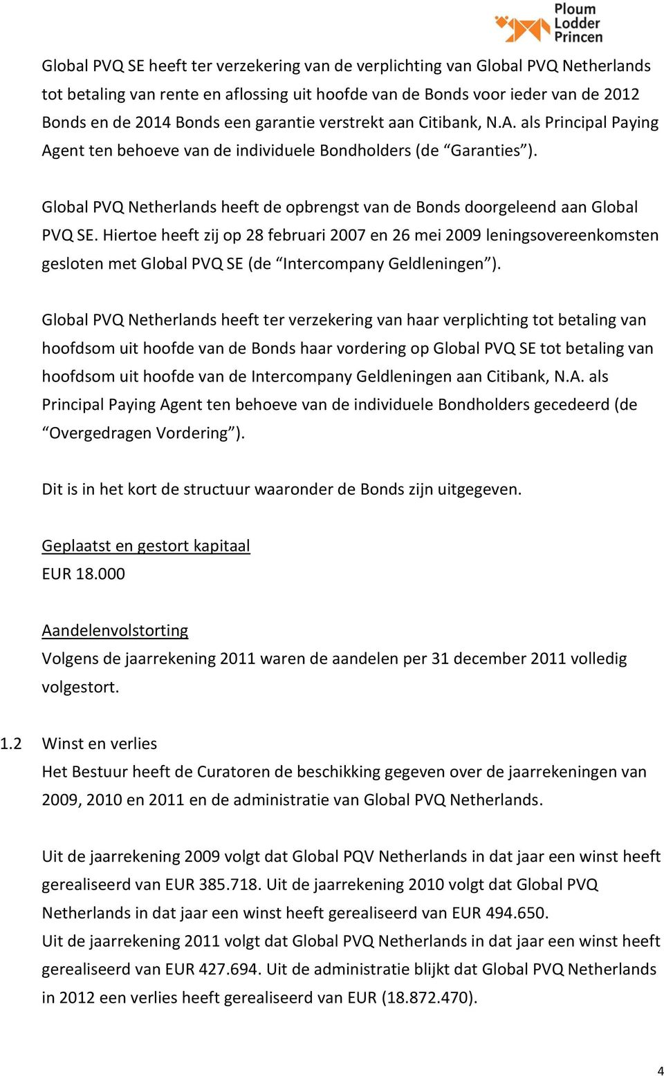 Global PVQ Netherlands heeft de opbrengst van de Bonds doorgeleend aan Global PVQ SE.