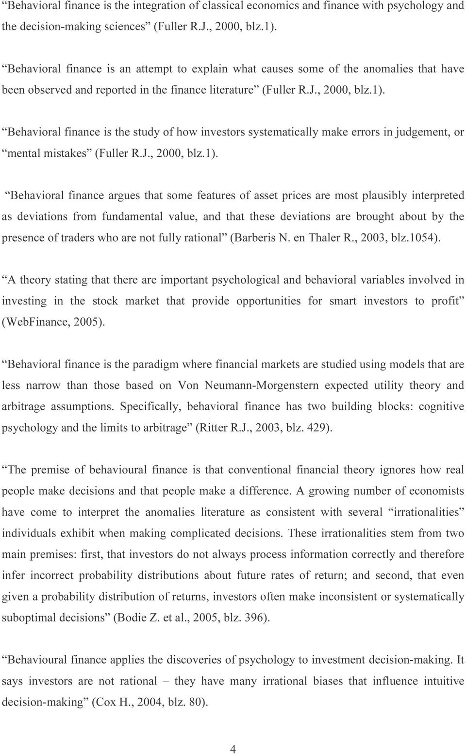 Behavioral finance is the study of how investors systematically make errors in judgement, or mental mistakes (Fuller R.J., 2000, blz.1).