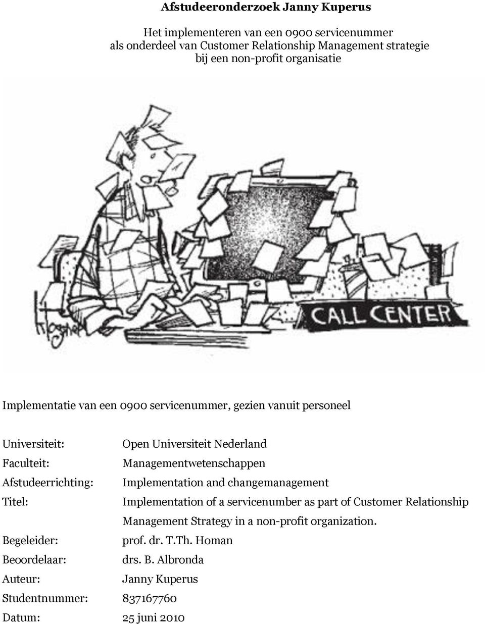 Managementwetenschappen Afstudeerrichting: Implementation and changemanagement Titel: Implementation of a servicenumber as part of Customer Relationship