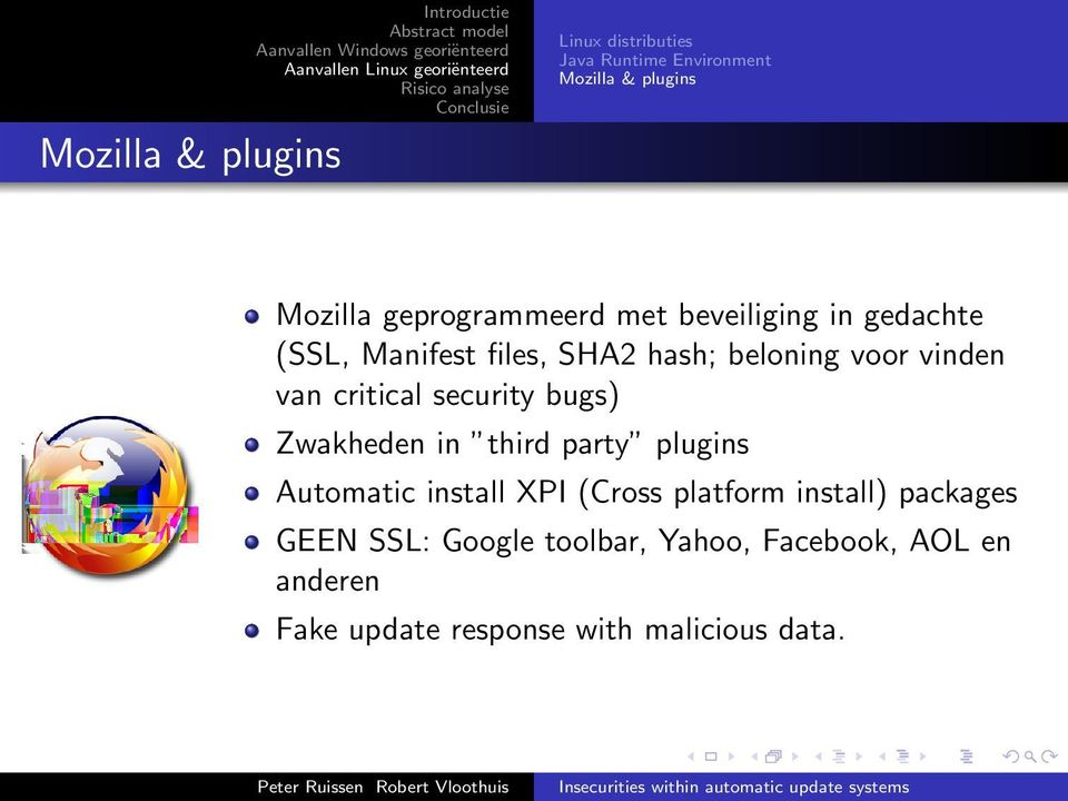 critical security bugs) Zwakheden in third party plugins Automatic install XPI (Cross platform