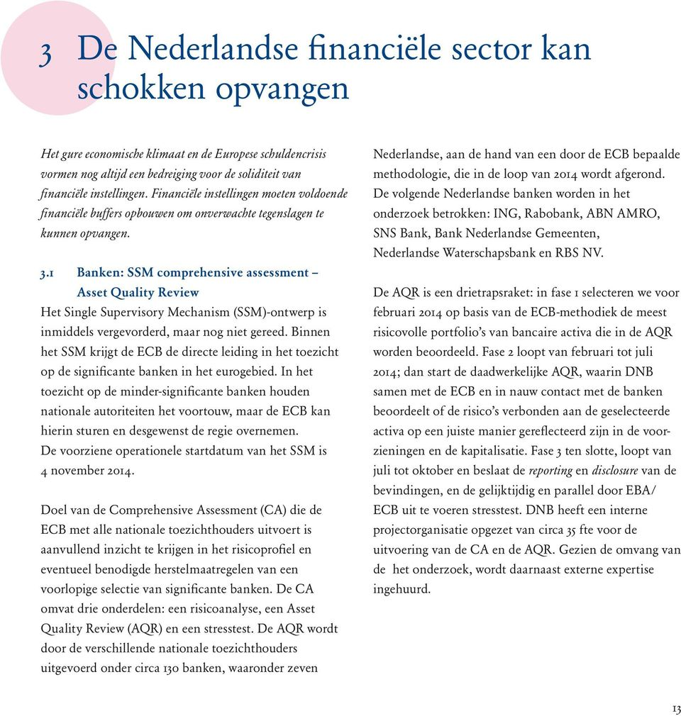 1 Banken: SSM comprehensive assessment Asset Quality Review Het Single Supervisory Mechanism (SSM)-ontwerp is inmiddels vergevorderd, maar nog niet gereed.