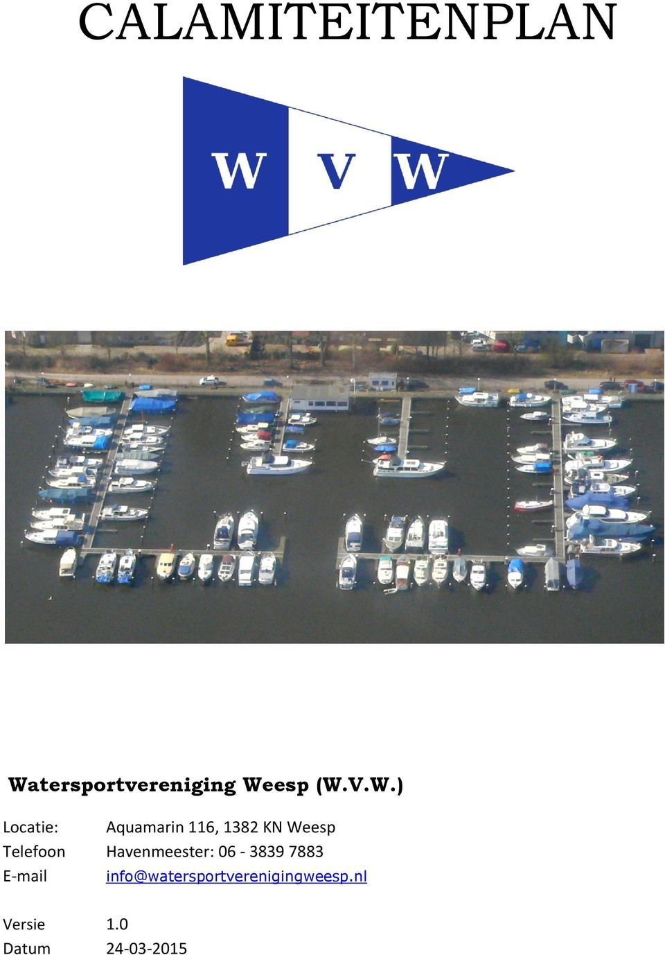 Telefoon Havenmeester: 06-3839 7883 E-mail