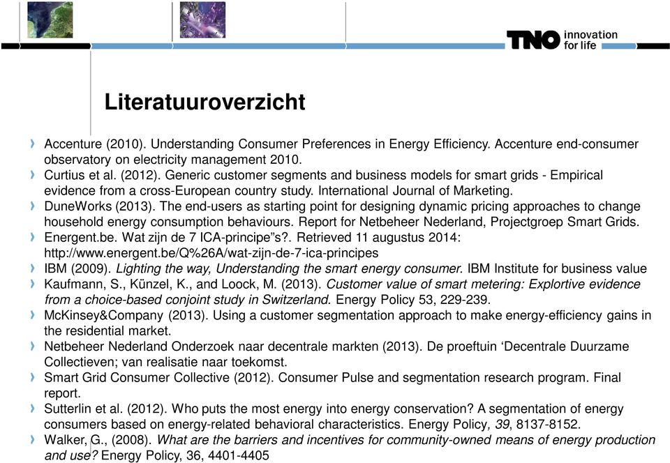 The end-users as starting point for designing dynamic pricing approaches to change household energy consumption behaviours. Report for Netbeheer Nederland, Projectgroep Smart Grids. Energent.be. Wat zijn de 7 ICA-principe s?