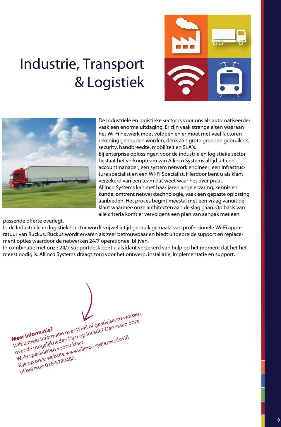 Bij enterprise oplossingen voor de industrie en logistieke sector bestaat het verkoopteam van Allinco Systems altijd uit een accountmanager, een system network engineer, een Infrastructure specialist