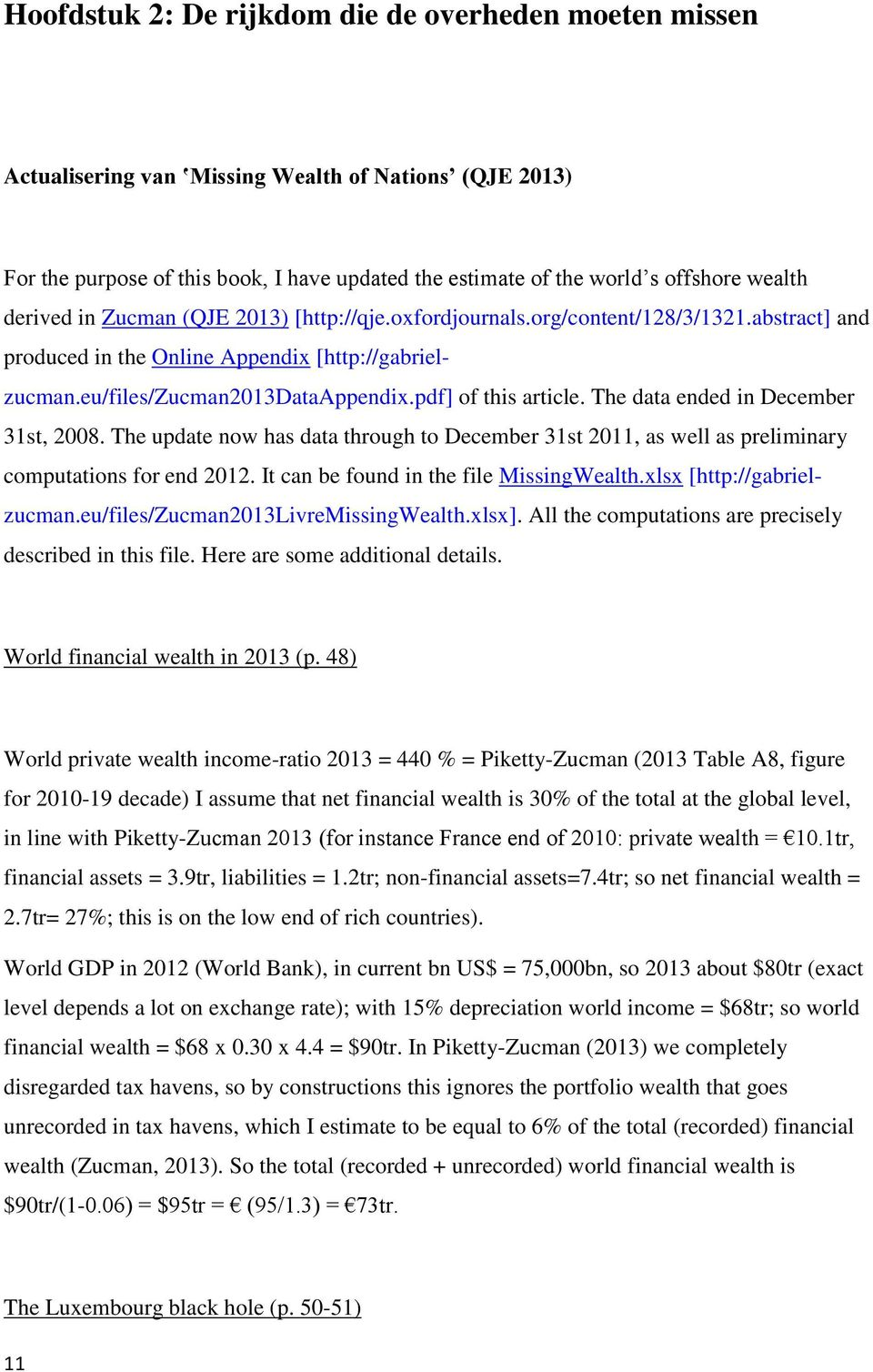 The data ended in December 31st, 2008. The update now has data through to December 31st 2011, as well as preliminary computations for end 2012. It can be found in the file MissingWealth.