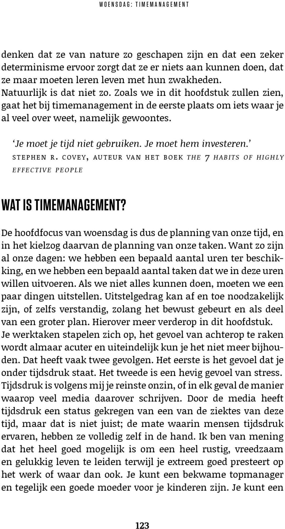 Je moet hem investeren. STEPHEN R. COVEY, AUTEUR VAN HET BOEK THE 7 HABITS OF HIGHLY EFFECTIVE PEOPLE WAT IS TIMEMANAGEMENT?