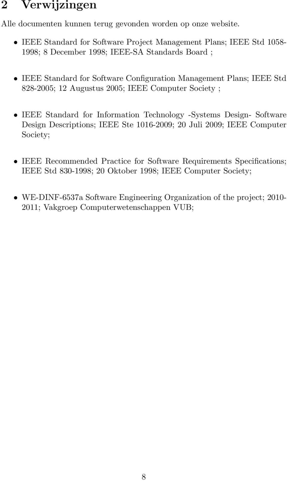 IEEE Std 828-2005; 12 Augustus 2005; IEEE Computer Society ; IEEE Standard for Information Technology -Systems Design- Software Design Descriptions; IEEE Ste 1016-2009; 20