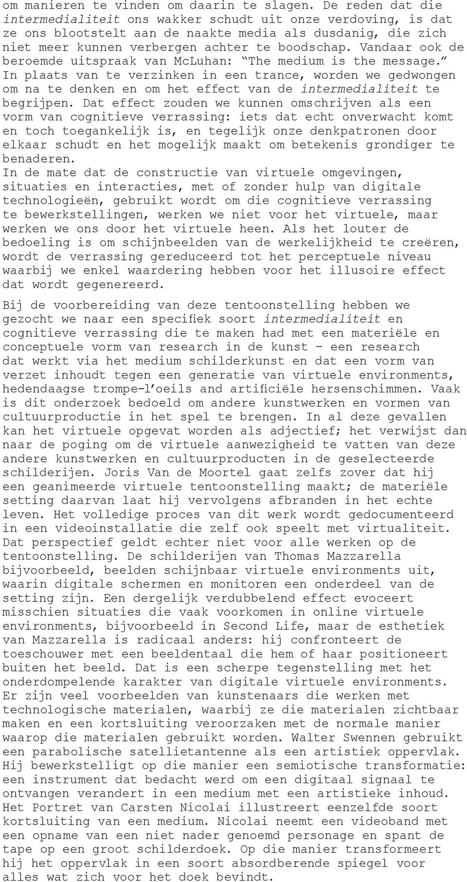Vandaar ook de beroemde uitspraak van McLuhan: The medium is the message.