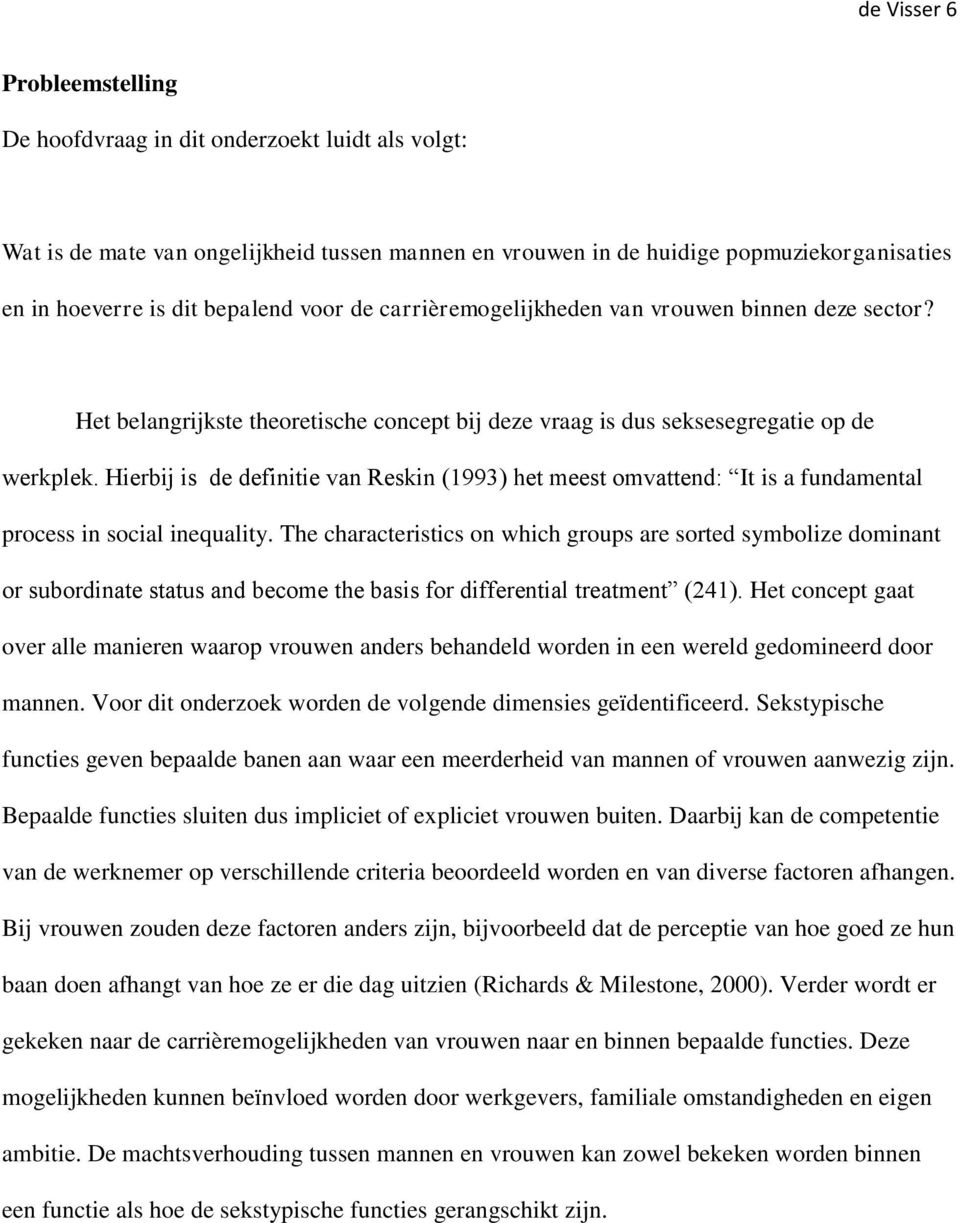 Hierbij is de definitie van Reskin (1993) het meest omvattend: It is a fundamental process in social inequality.