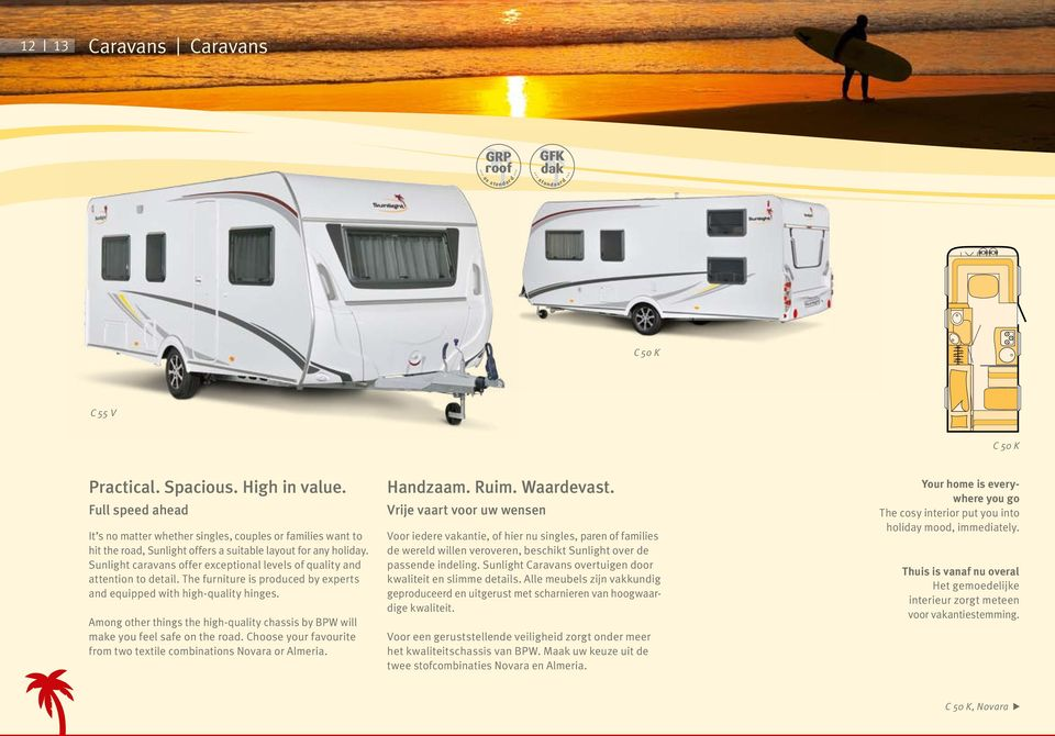 Sunlight caravans offer exceptional levels of quality and attention to detail. The furniture is produced by experts and equipped with high-quality hinges.