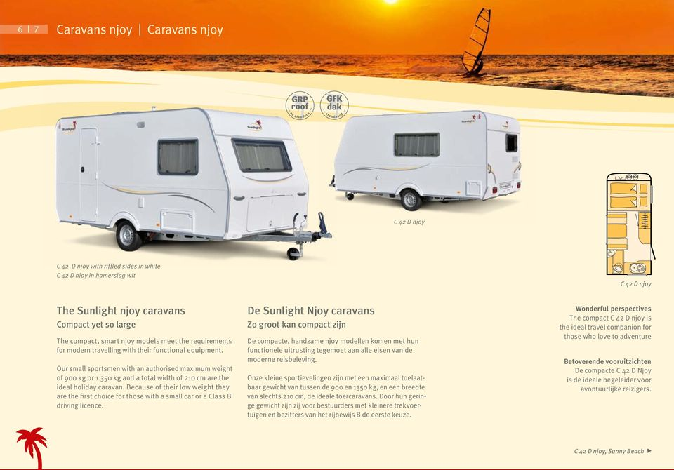 Our small sportsmen with an authorised maximum weight of 900 kg or 1.350 kg and a total width of 210 cm are the ideal holiday caravan.