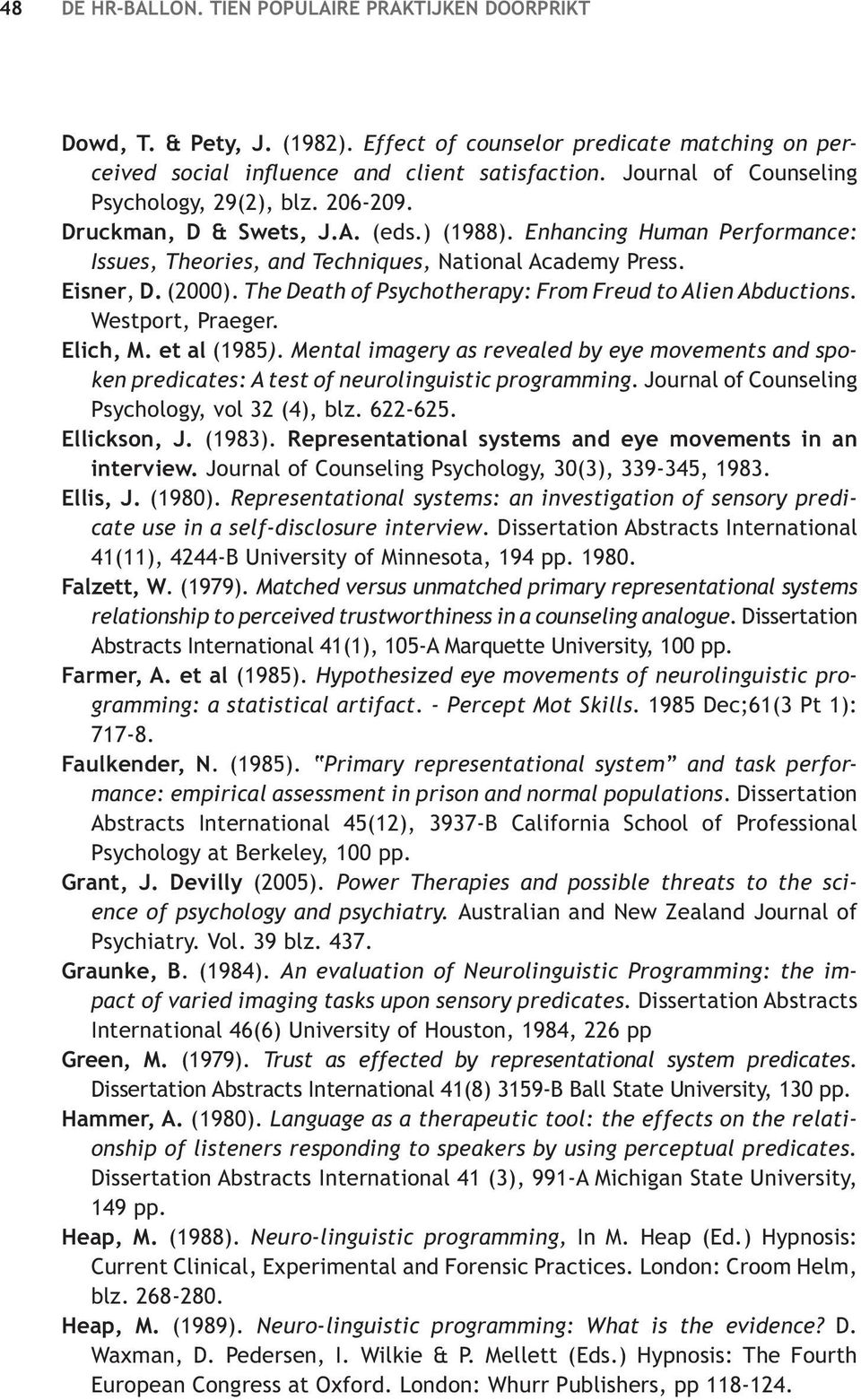 The Death of Psychotherapy: From Freud to Alien Abductions. Westport, Praeger. Elich, M. et al (1985).