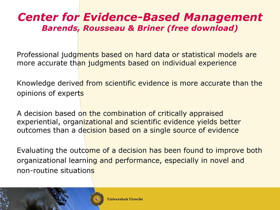 on the combination of critically appraised experiential, organizational and scientific evidence yields better outcomes than a decision based on a single source