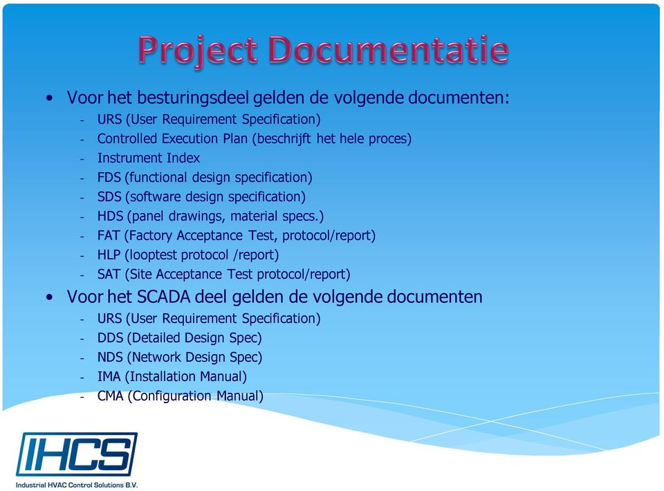 ) - FAT (Factory Acceptance Test, protocol/report) - HLP (looptest protocol /report) - SAT (Site Acceptance Test protocol/report) Voor het SCADA deel