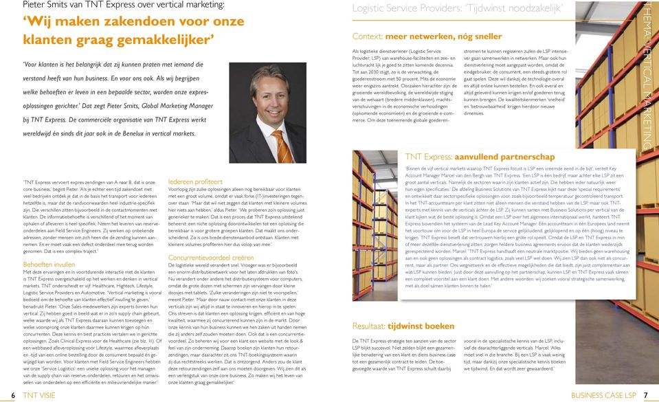 Dat zegt Pieter Smits, Global Marketing Manager bij TNT Express. De commerciële organisatie van TNT Express werkt wereldwijd én sinds dit jaar ook in de Benelux in vertical markets.