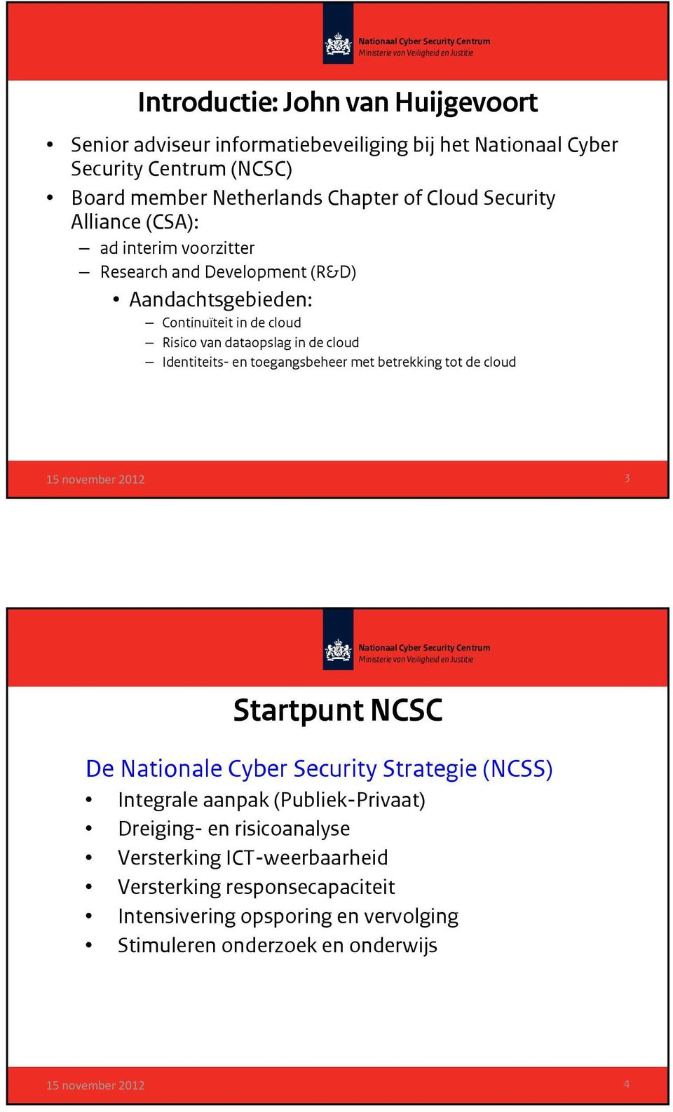 cloud Identiteits- en toegangsbeheer met betrekking tot de cloud 3 Startpunt NCSC De Nationale Cyber Security Strategie (NCSS) Integrale aanpak