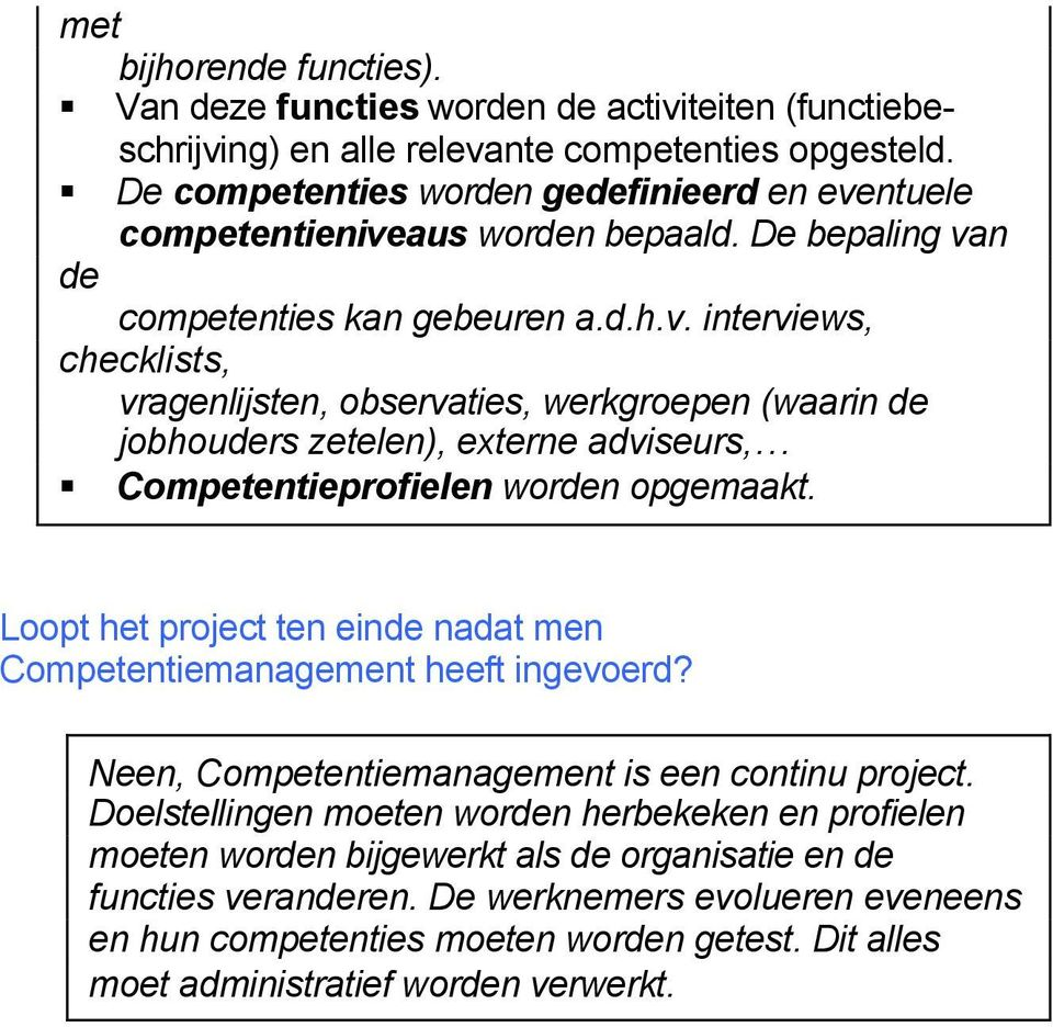Loopt het project ten einde nadat men Competentiemanagement heeft ingevoerd? Neen, Competentiemanagement is een continu project.