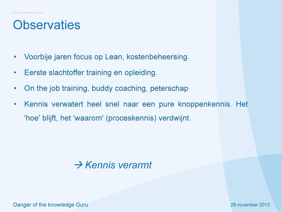 On the job training, buddy coaching, peterschap Kennis verwatert heel