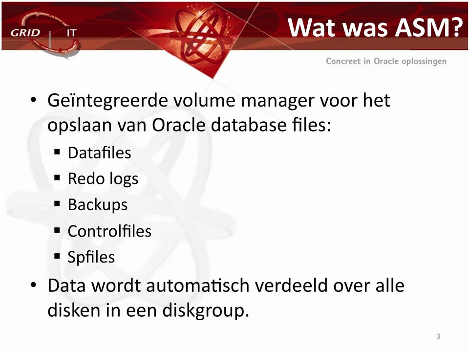 Oracle database files: Datafiles Redo logs Backups