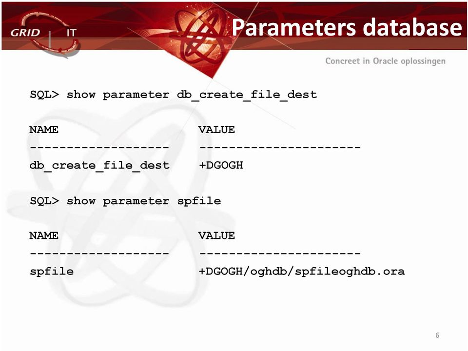 db_create_file_dest +DGOGH SQL> show parameter spfile NAME