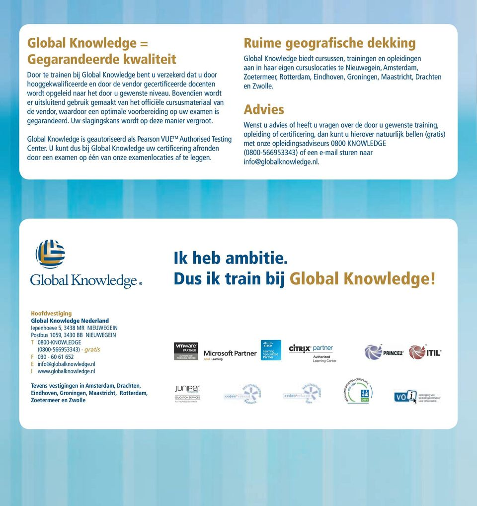 Uw slagingskans wordt op deze manier vergroot. Global Knowledge is geautoriseerd als Pearson VUE TM Authorised Testing Center.