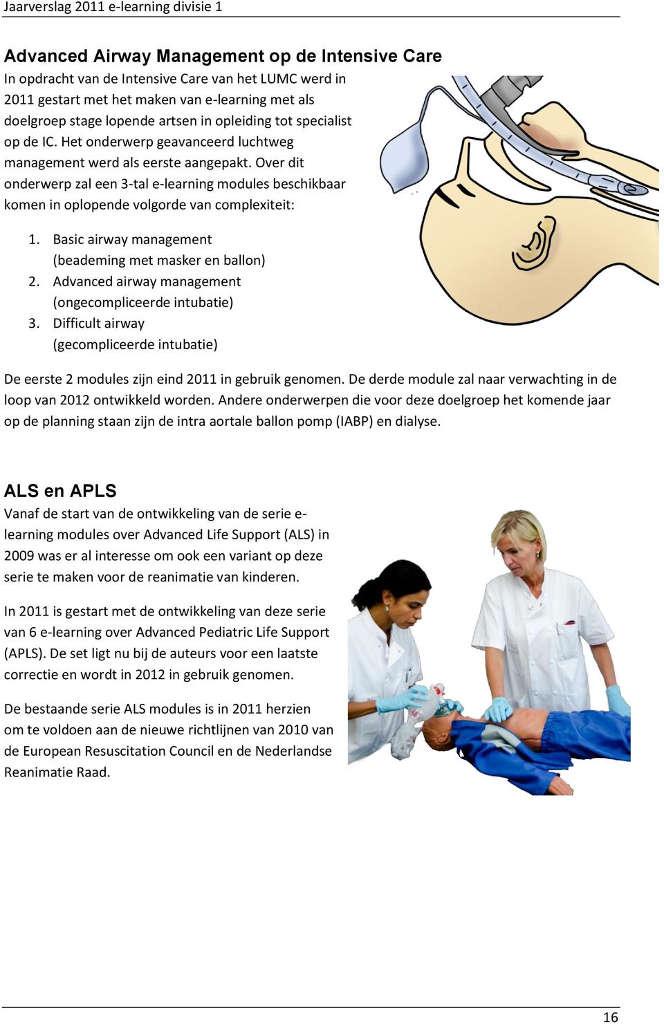 Over dit onderwerp zal een 3-tal e-learning modules beschikbaar komen in oplopende volgorde van complexiteit: 1. Basic airway management (beademing met masker en ballon) 2.