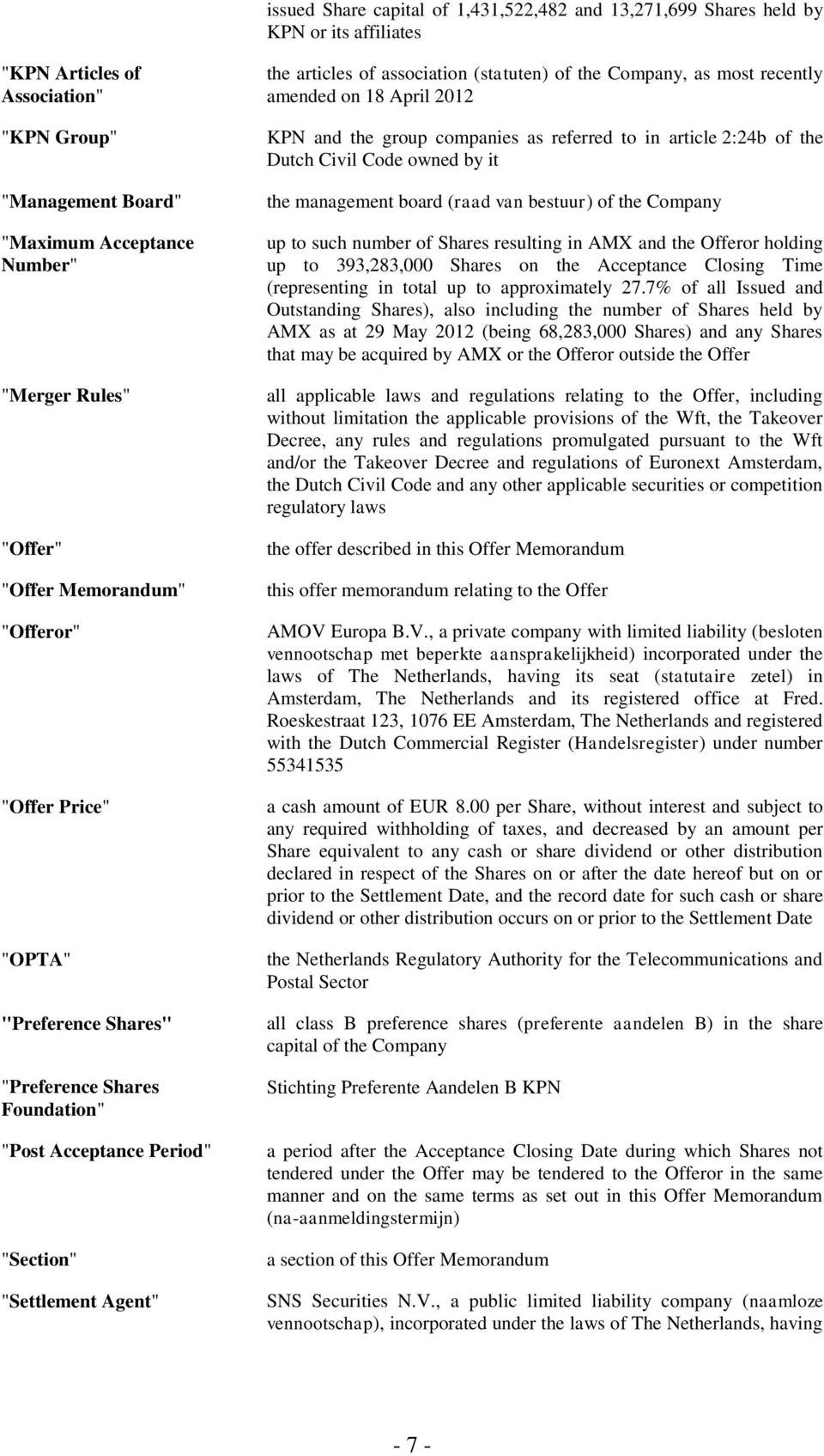 (statuten) of the Company, as most recently amended on 18 April 2012 KPN and the group companies as referred to in article 2:24b of the Dutch Civil Code owned by it the management board (raad van