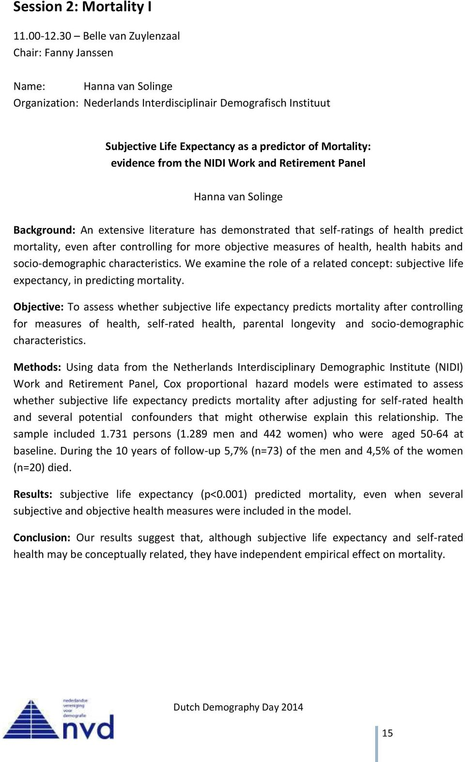 from the NIDI Work and Retirement Panel Hanna van Solinge Background: An extensive literature has demonstrated that self-ratings of health predict mortality, even after controlling for more objective