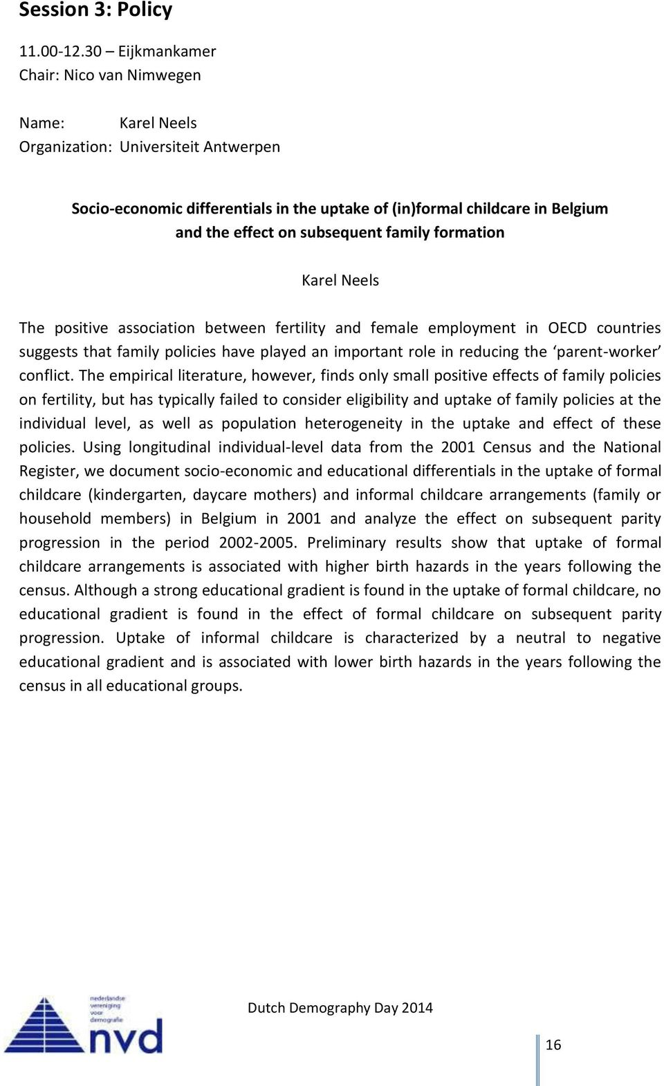 subsequent family formation Karel Neels The positive association between fertility and female employment in OECD countries suggests that family policies have played an important role in reducing the