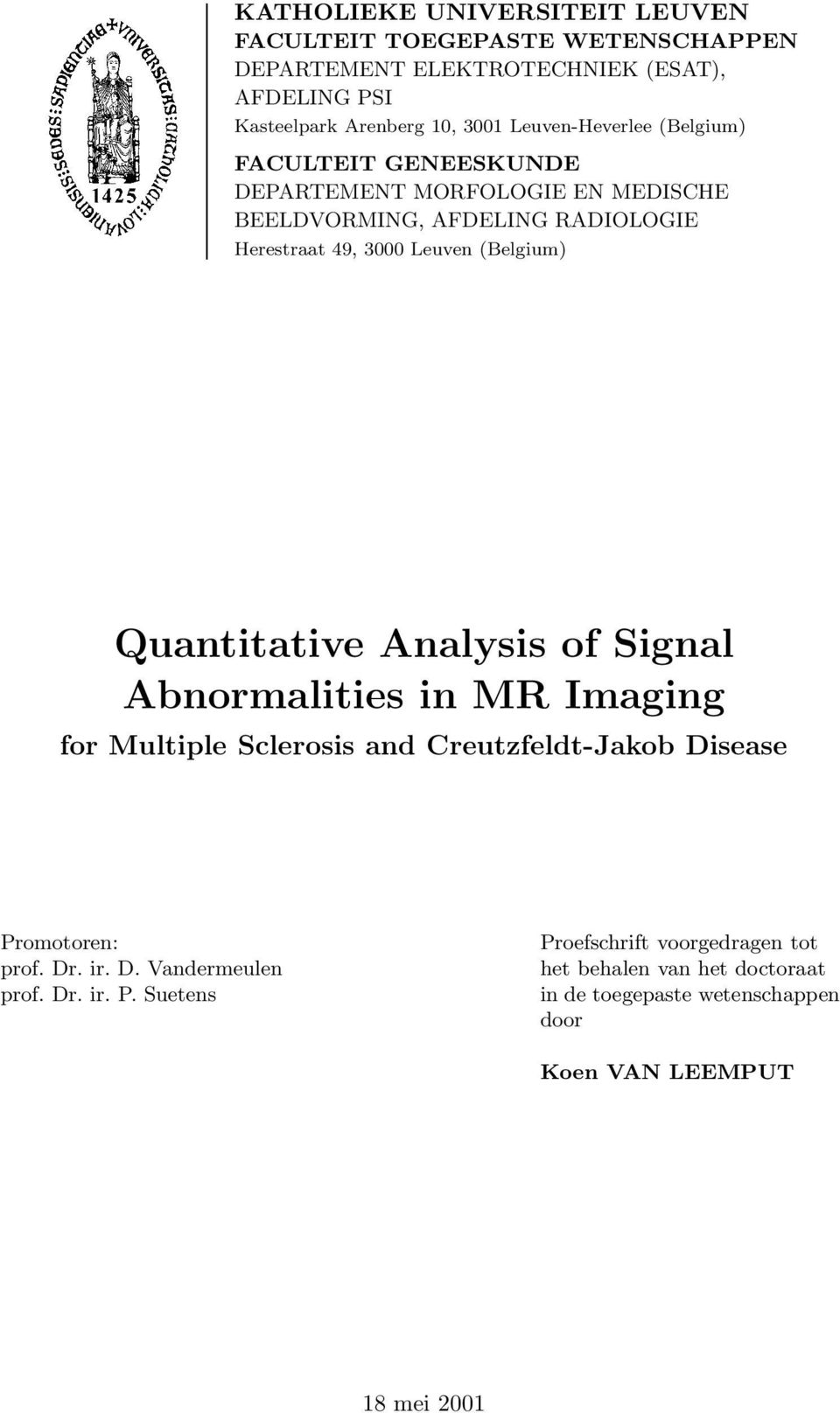 (Belgium) Quantitative Analysis of Signal Abnormalities in MR Imaging for Multiple Sclerosis and Creutzfeldt-Jakob Disease Promotoren: prof.dr.ir.d.vandermeulen prof.