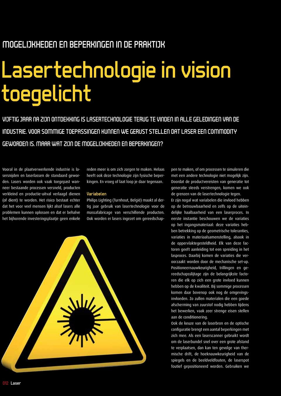 Jurgen Adriaensen Proces Ontwikkeling Laser Applicaties (Philips GTDM) Vooral in de plaatverwerkende industrie is lasersnijden en laserlassen de standaard geworden.