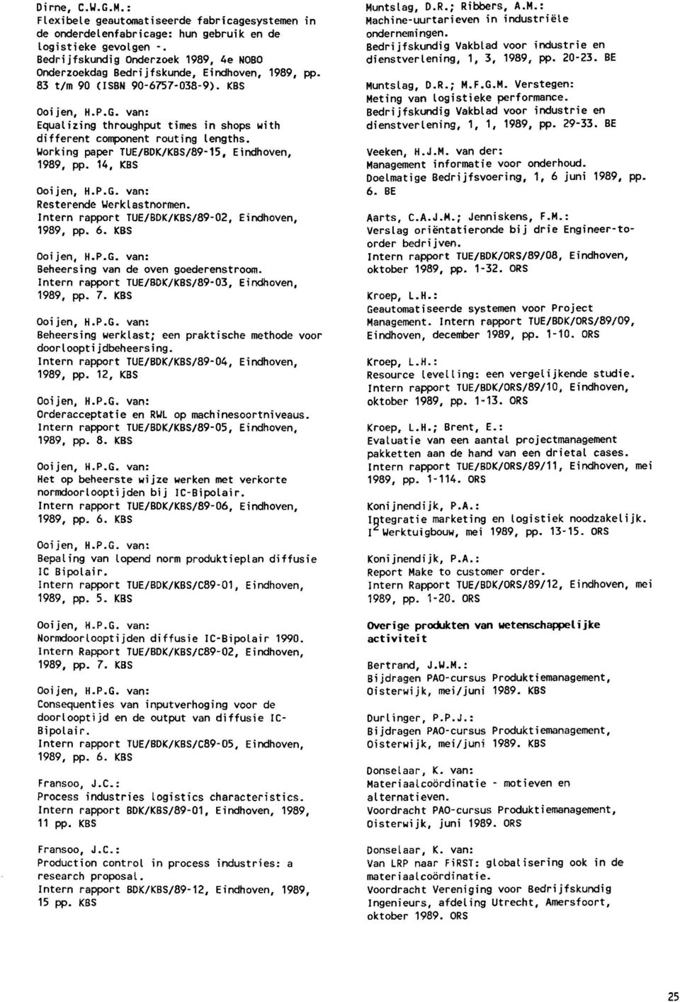 van: Equalizing throughput times in shops with different component routing lengths. Working paper TUE/BDK/KBS/89-15, Eindhoven, 1989, pp. 14, KBS Ooijen, H.P.C. van: Resterende Werklastnormen.