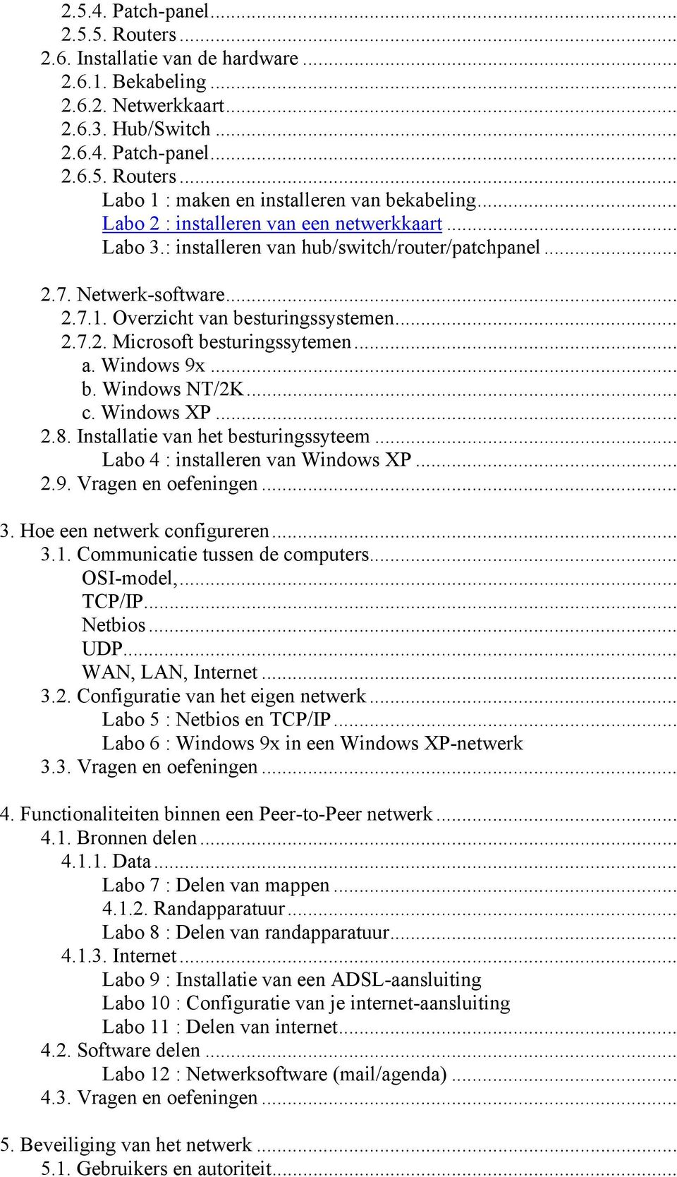 .. a. Windows 9x... b. Windows NT/2K... c. Windows XP... 2.8. Installatie van het besturingssyteem... Labo 4 : installeren van Windows XP... 2.9. Vragen en oefeningen... 3.