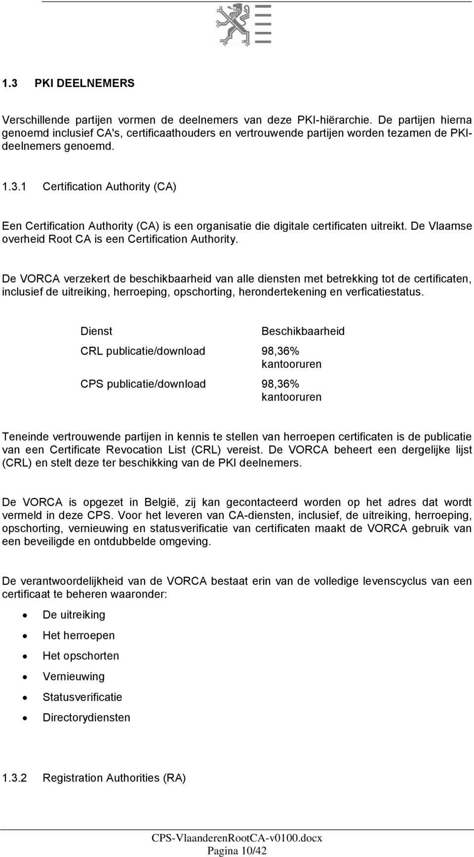 1 Certification Authority (CA) Een Certification Authority (CA) is een organisatie die digitale certificaten uitreikt. De Vlaamse overheid Root CA is een Certification Authority.