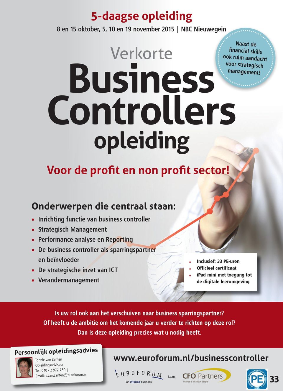 Onderwerpen die centraal staan: Inrichting functie van business controller Strategisch Management Performance analyse en Reporting De business controller als sparringspartner en beïnvloeder De