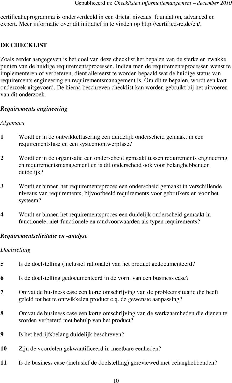 Indien men de requirementsprocessen wenst te implementeren of verbeteren, dient allereerst te worden bepaald wat de huidige status van requirements engineering en requirementsmanagement is.