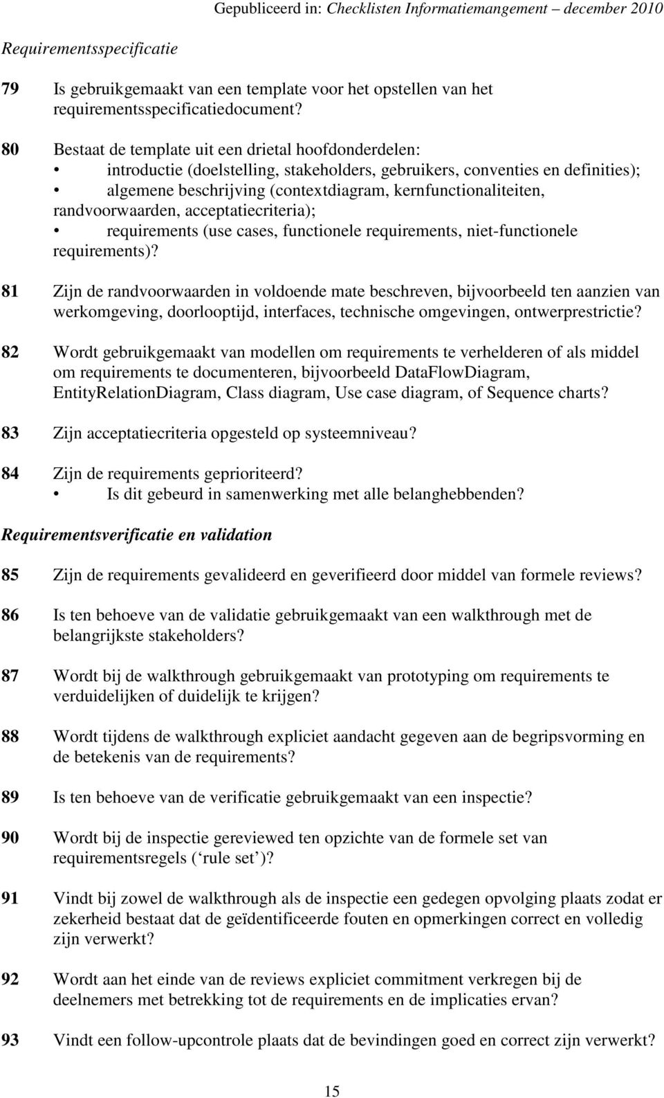 randvoorwaarden, acceptatiecriteria); requirements (use cases, functionele requirements, niet-functionele requirements)?