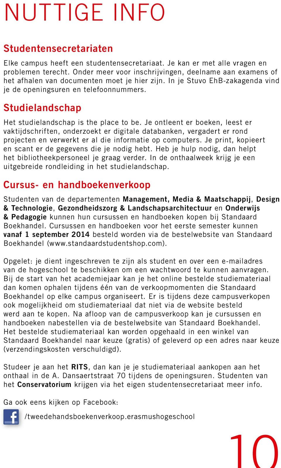 Studielandschap Het studielandschap is the place to be.