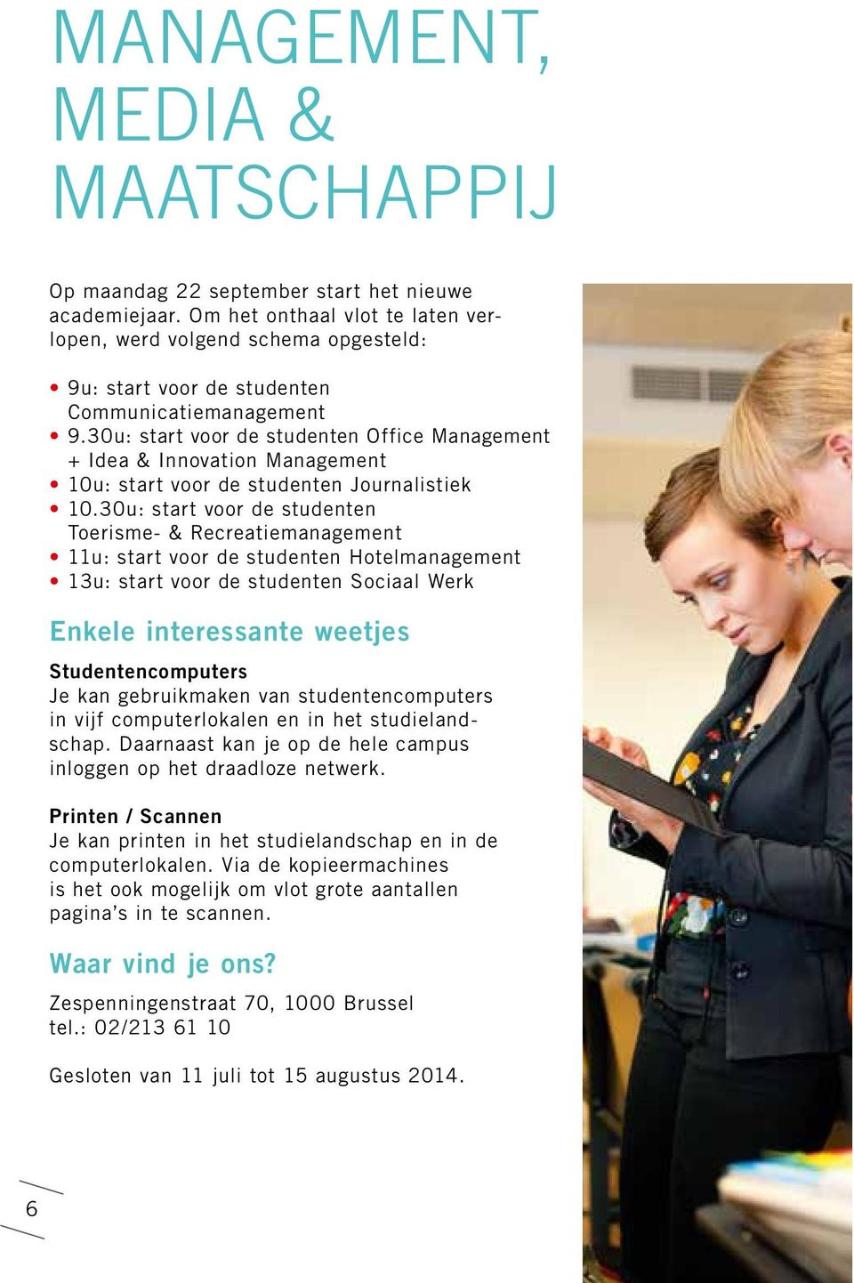 30u: start voor de studenten Office Management + Idea & Innovation Management 10u: start voor de studenten Journalistiek 10.