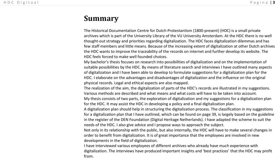 Because of the increasing extent of digitalization at other Dutch archives the HDC wants to improve the traceability of the records on internet and further develop its website.