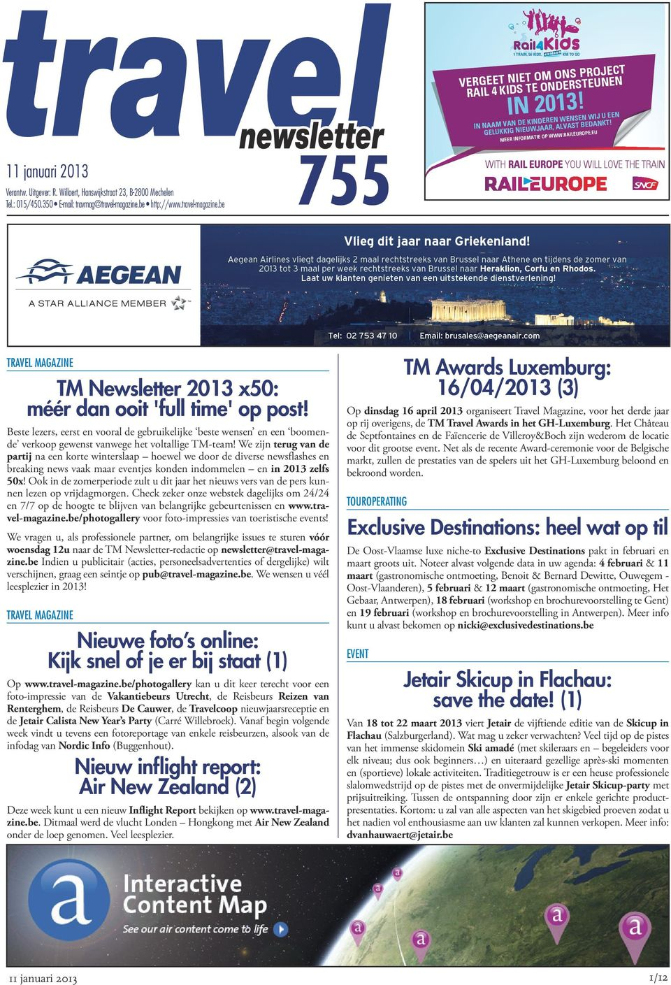 be http://www.travel-magazine.be 755 WITH RAIL EUROPE YOU WILL LOVE THE TRAIN TRAVEL MAGAZINE TM Newsletter 2013 x50: méér dan ooit 'full time' op post!