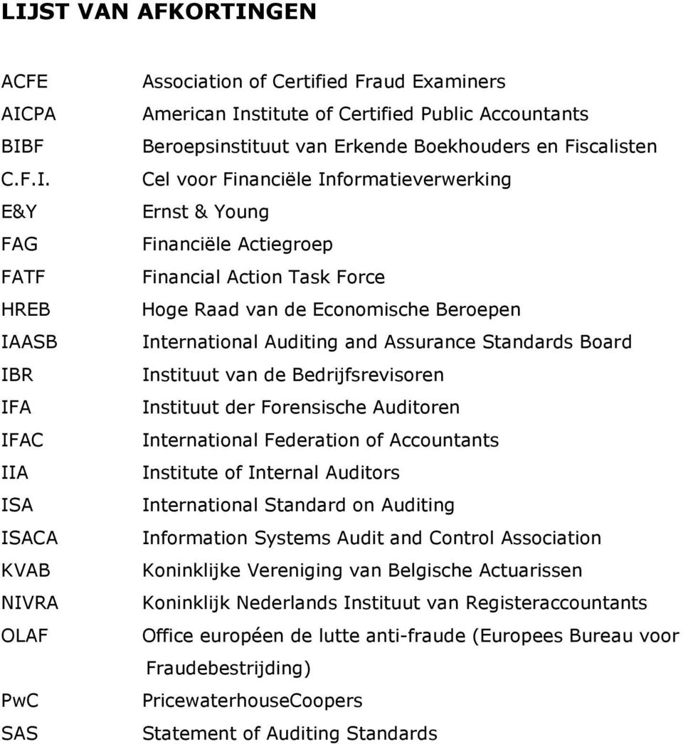 Economische Beroepen International Auditing and Assurance Standards Board Instituut van de Bedrijfsrevisoren Instituut der Forensische Auditoren International Federation of Accountants Institute of