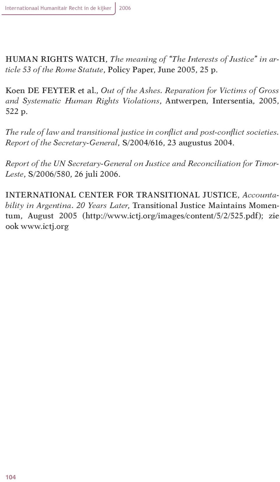 The rule of law and transitional justice in conflict and post-conflict societies. Report of the Secretary-General, S/2004/616, 23 augustus 2004.
