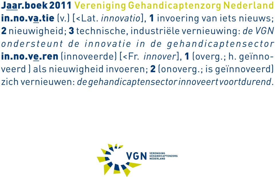 innovatie in de gehandicaptensector in.no.ve.ren (innoveerde) [<Fr. innover], 1 (overg.; h.