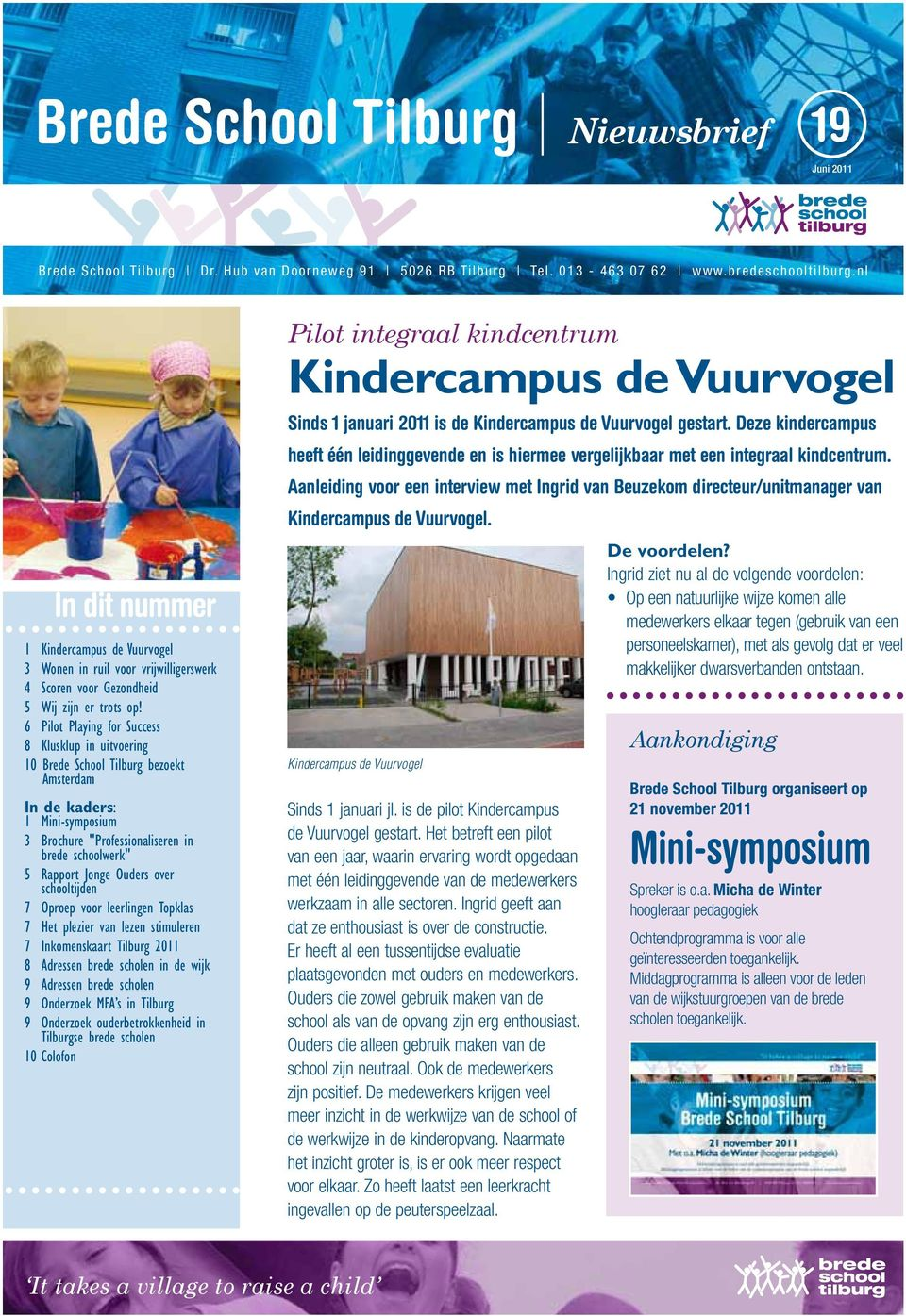 "6 Pilot Playing for Success 8 Klusklup in uitvoering 10 Brede School Tilburg bezoekt Amsterdam In de kaders: 1 Mini-symposium 3 Brochure ""Professionaliseren in brede schoolwerk"" 5 Rapport Jonge"