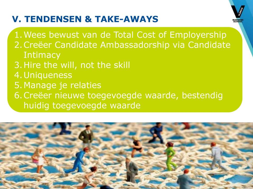 Hire the will, not the skill 4. Uniqueness 5. Manage je relaties 6.