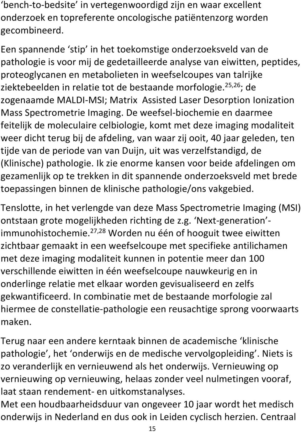 ziektebeelden in relatie tot de bestaande morfologie. 25,26 ; de zogenaamde MALDI-MSI; Matrix Assisted Laser Desorption Ionization Mass Spectrometrie Imaging.