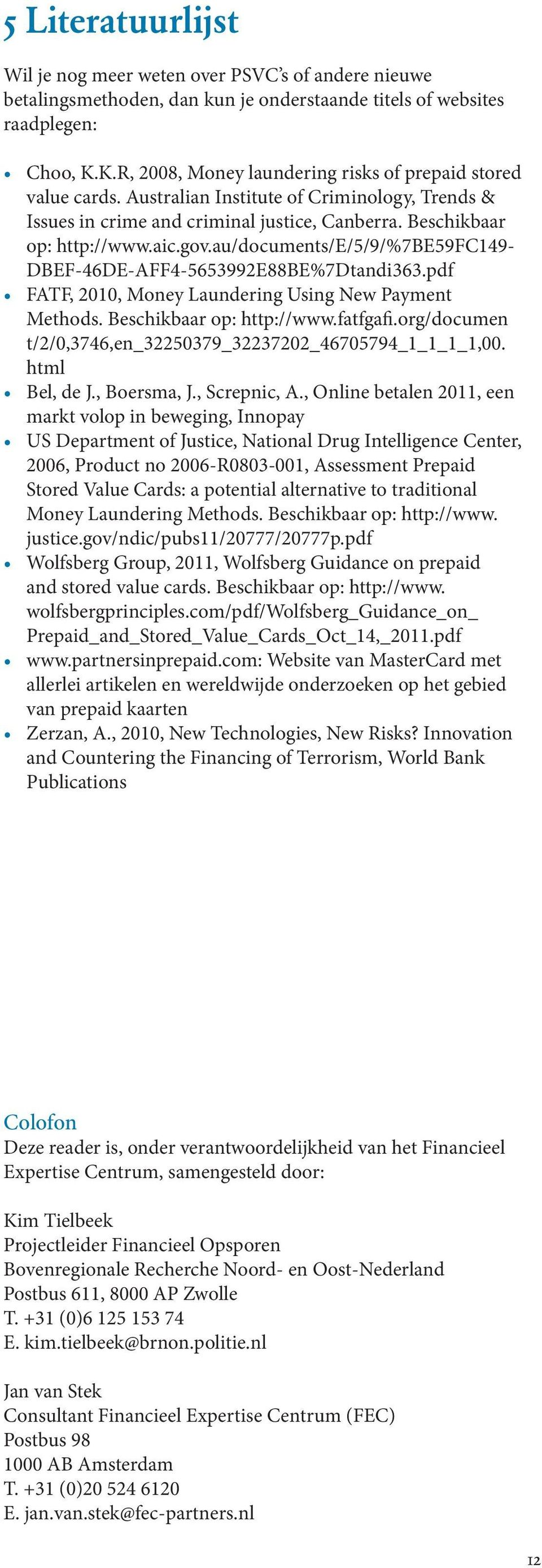 au/documents/e/5/9/%7be59fc149- DBEF-46DE-AFF4-5653992E88BE%7Dtandi363.pdf FATF, 2010, Money Laundering Using New Payment Methods. Beschikbaar op: http://www.fatfgafi.
