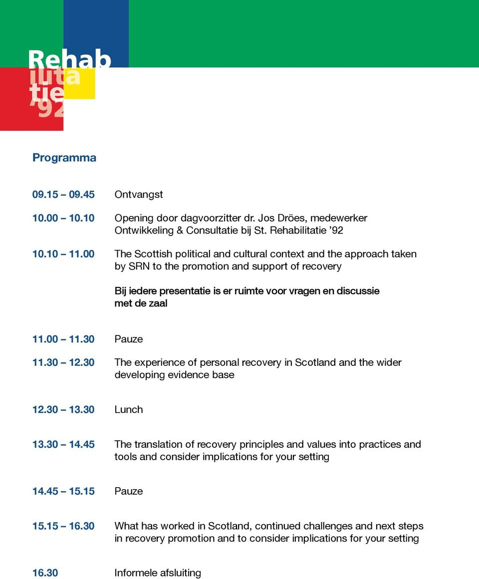 30 Pauze 11.30 12.30 The experience of personal recovery in Scotland and the wider developing evidence base 12.30 13.30 Lunch 13.30 14.