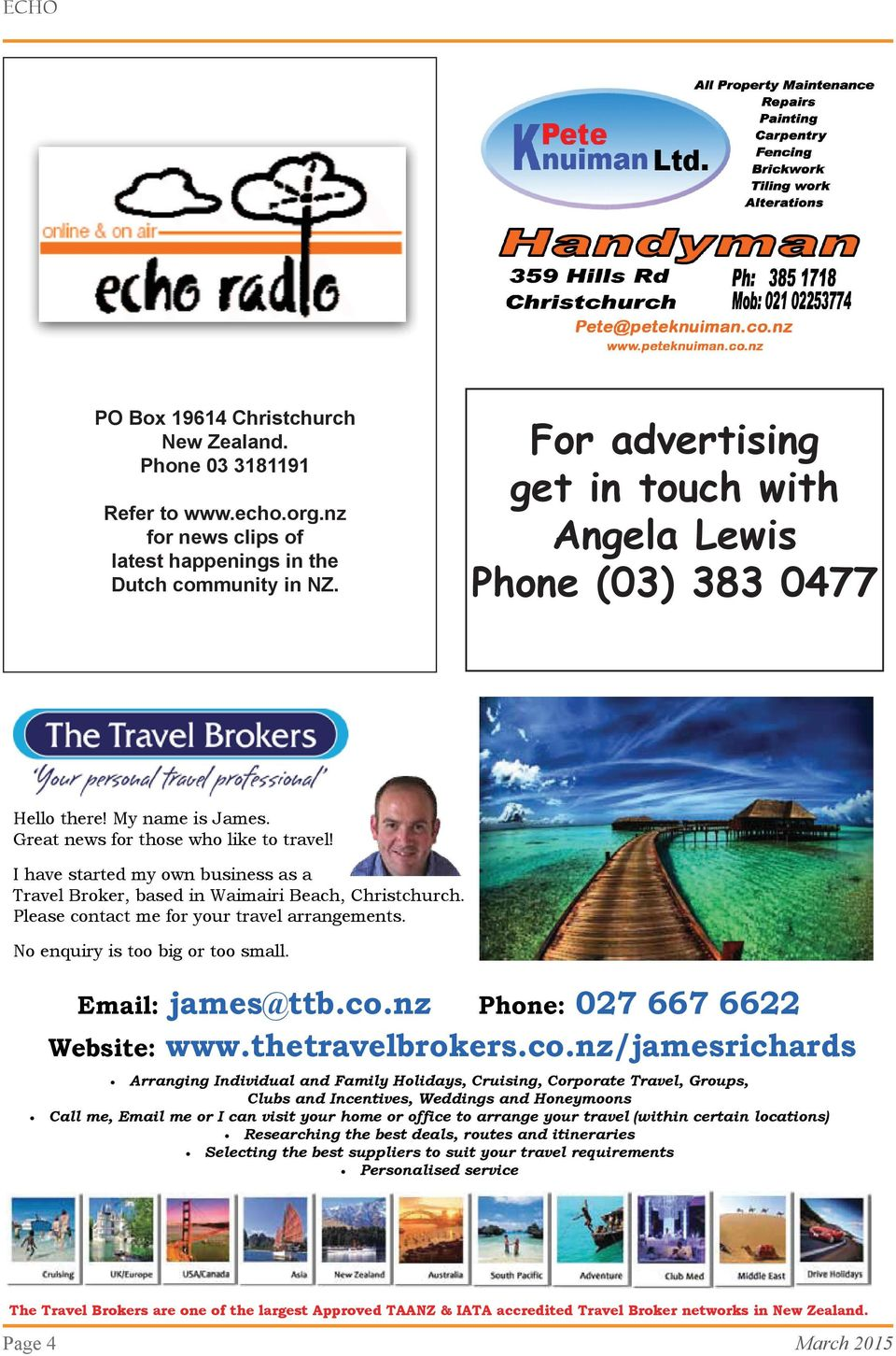 I have started my own business as a Travel Broker, based in Waimairi Beach, Christchurch. Please contact me for your travel arrangements. No enquiry is too big or too small. Email: james@ttb.co.nz Phone: 027 667 6622 Website: www.